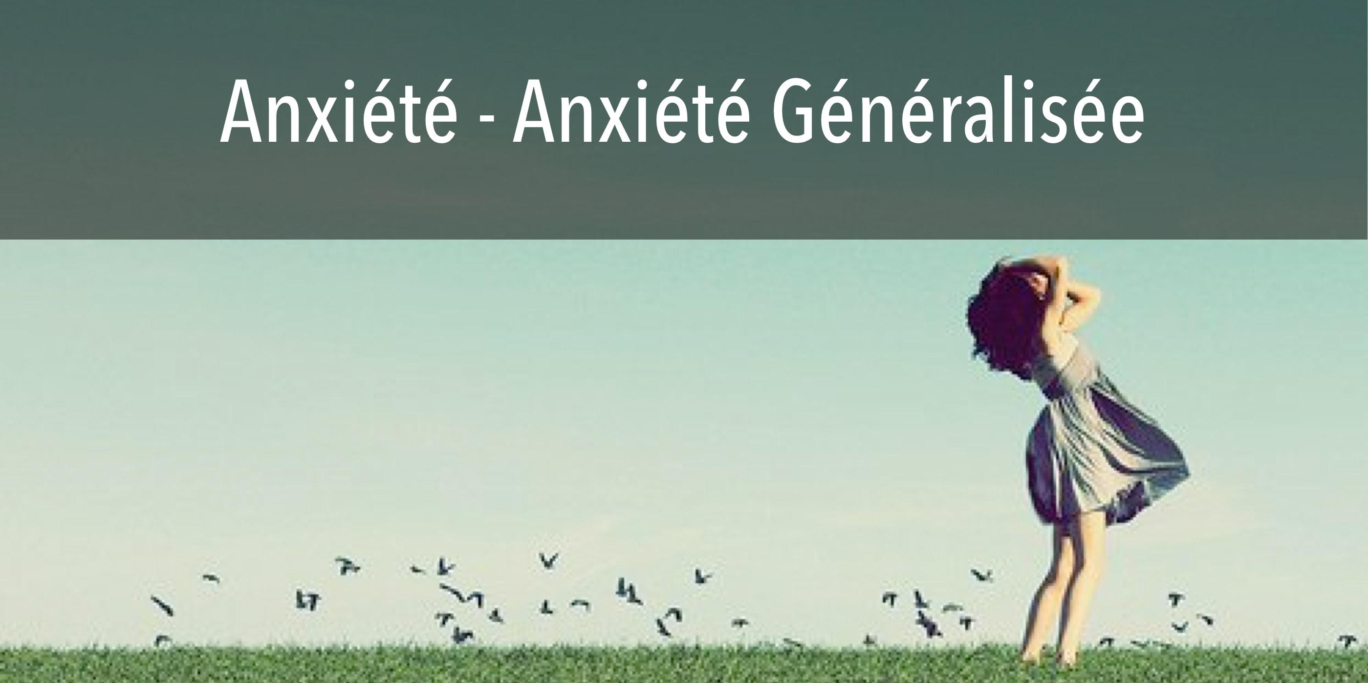 Anxiété - Anxiété Généralisée - Méthodes comportementales